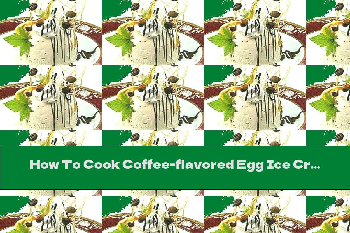 How To Cook Coffee-flavored Egg Ice Cream - Recipe