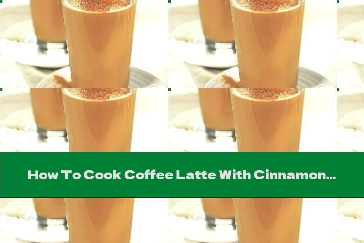 How To Cook Coffee Latte With Cinnamon - Recipe