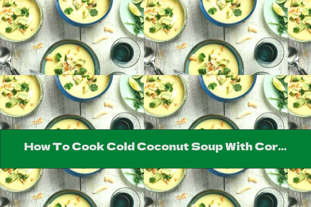 How To Cook Cold Coconut Soup With Corn - Recipe