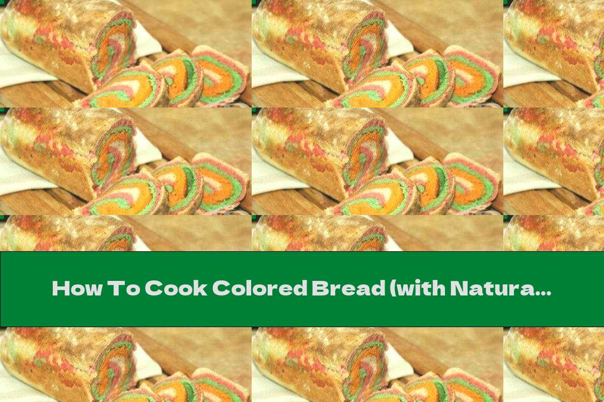 How To Cook Colored Bread (with Natural Colors) - Recipe
