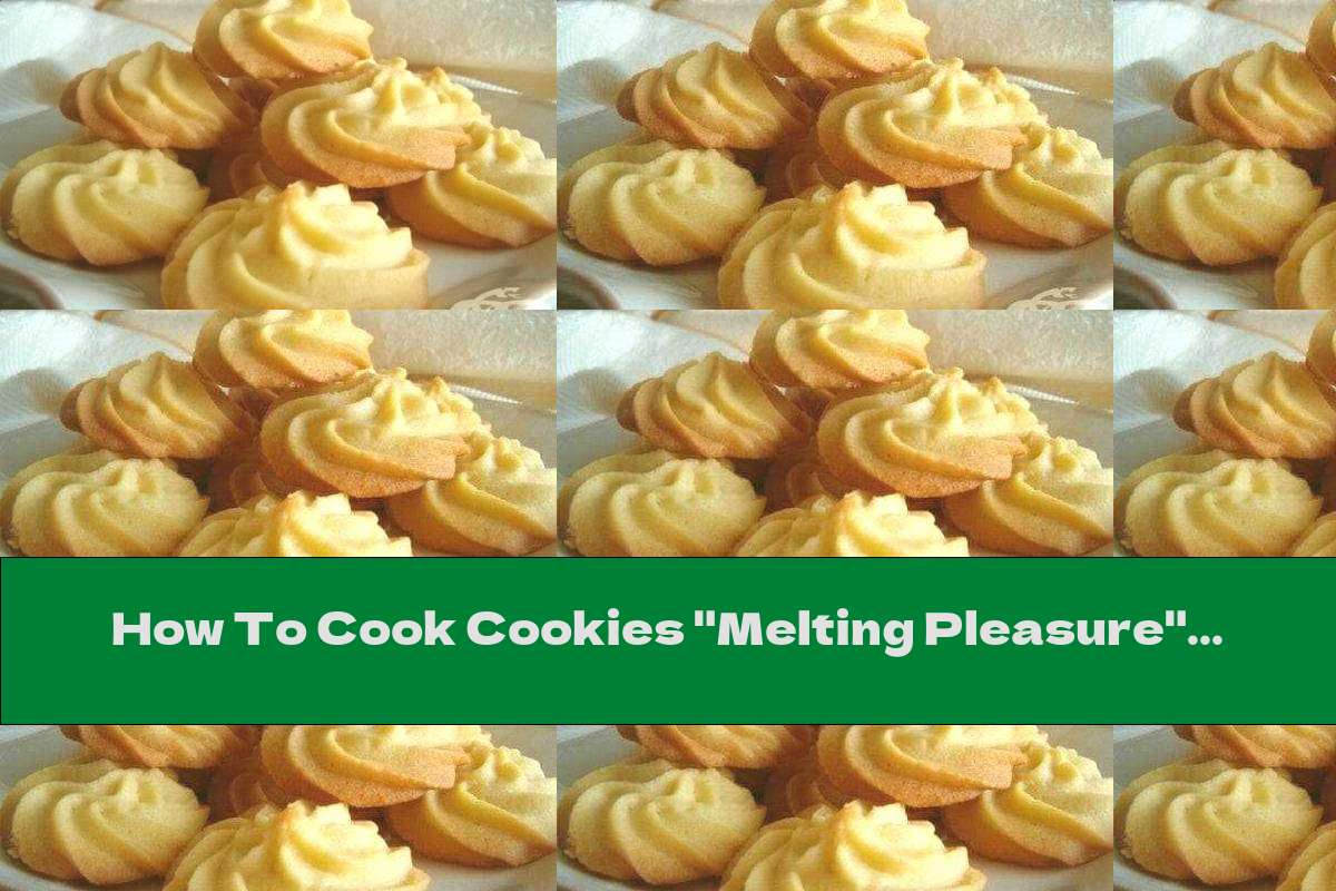 "How To Cook Cookies ""Melting Pleasure"" - Recipe"