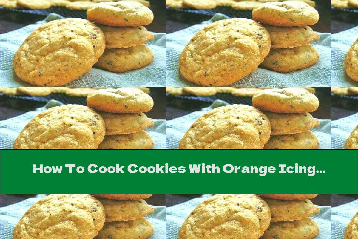 How To Cook Cookies With Orange Icing - Recipe
