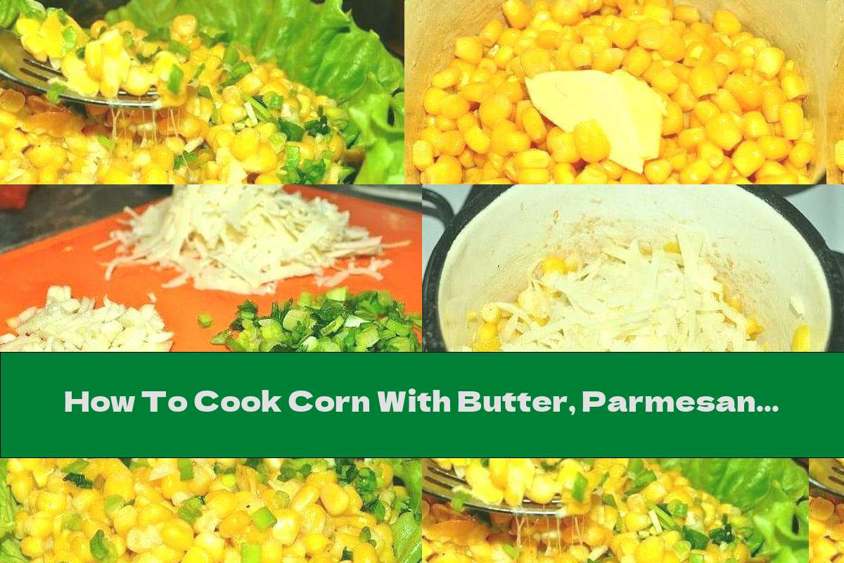 How To Cook Corn With Butter, Parmesan And Garlic - Recipe