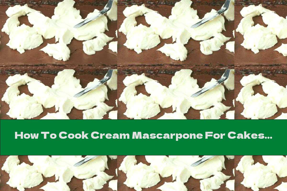 How To Cook Cream Mascarpone For Cakes And Desserts - Recipe