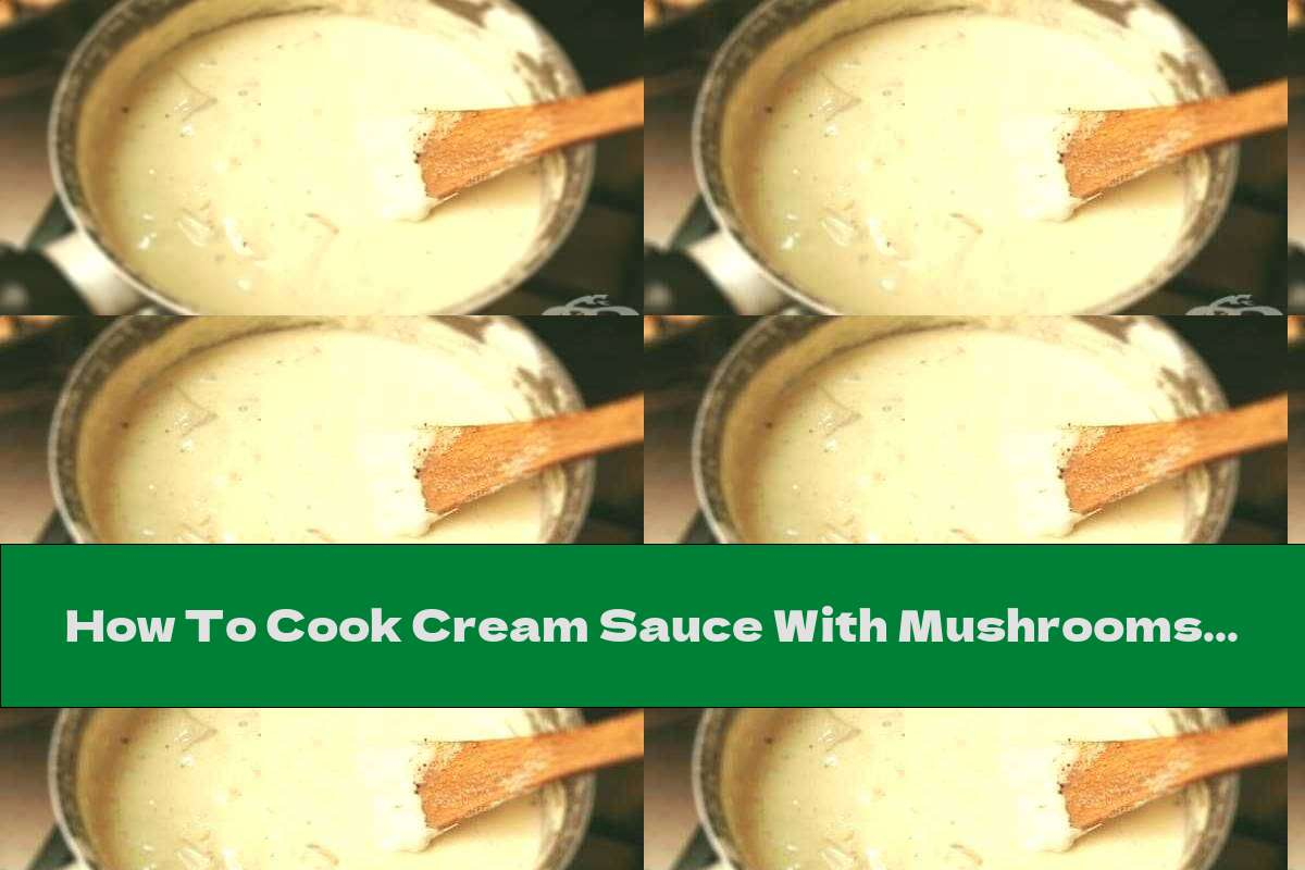 How To Cook Cream Sauce With Mushrooms, Garlic And Butter - Recipe