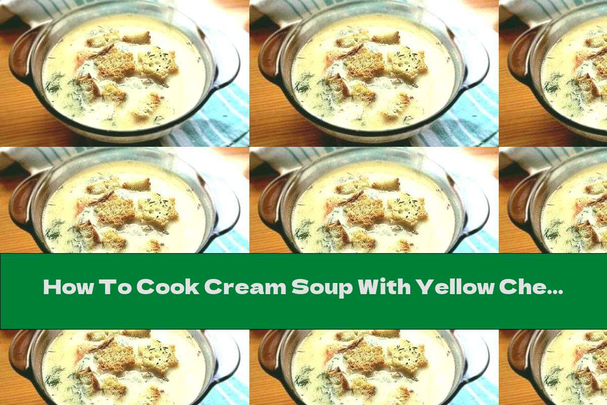 How To Cook Cream Soup With Yellow Cheese, White Wine And Toasted Garlic Bread - Recipe