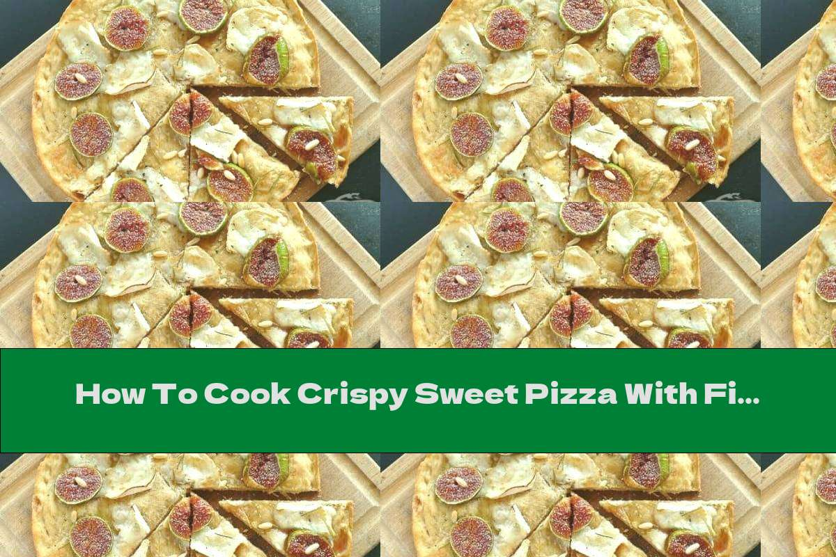 How To Cook Crispy Sweet Pizza With Figs And Goat Cheese - Recipe