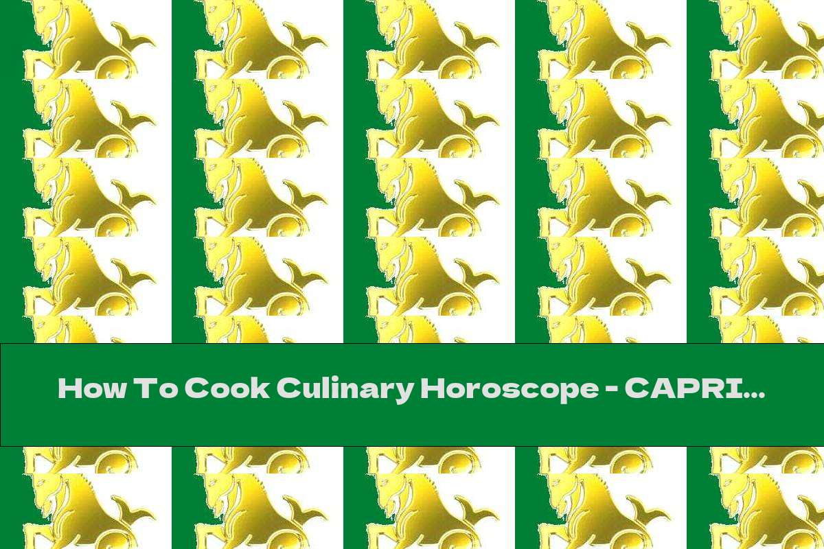 How To Cook Culinary Horoscope - CAPRICORN - Recipe