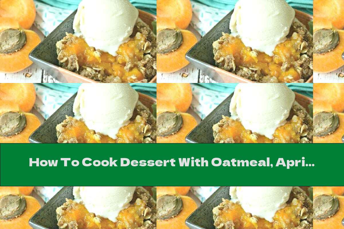 How To Cook Dessert With Oatmeal, Apricots, Honey And Ice Cream - Recipe