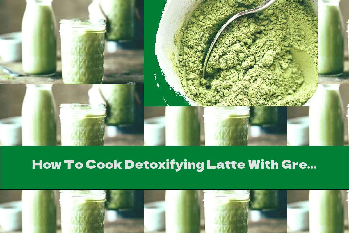 How To Cook Detoxifying Latte With Green Tea Matcha - Recipe