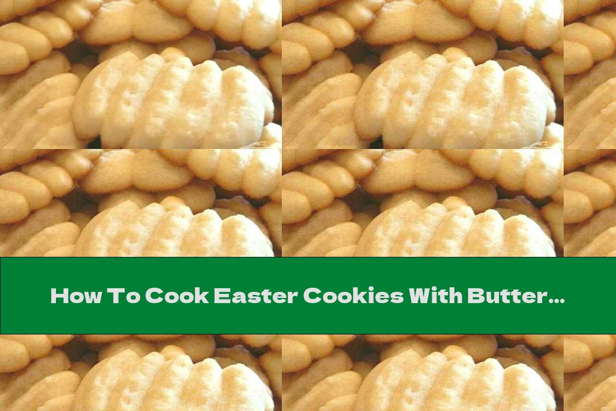 How To Cook Easter Cookies With Butter - Recipe