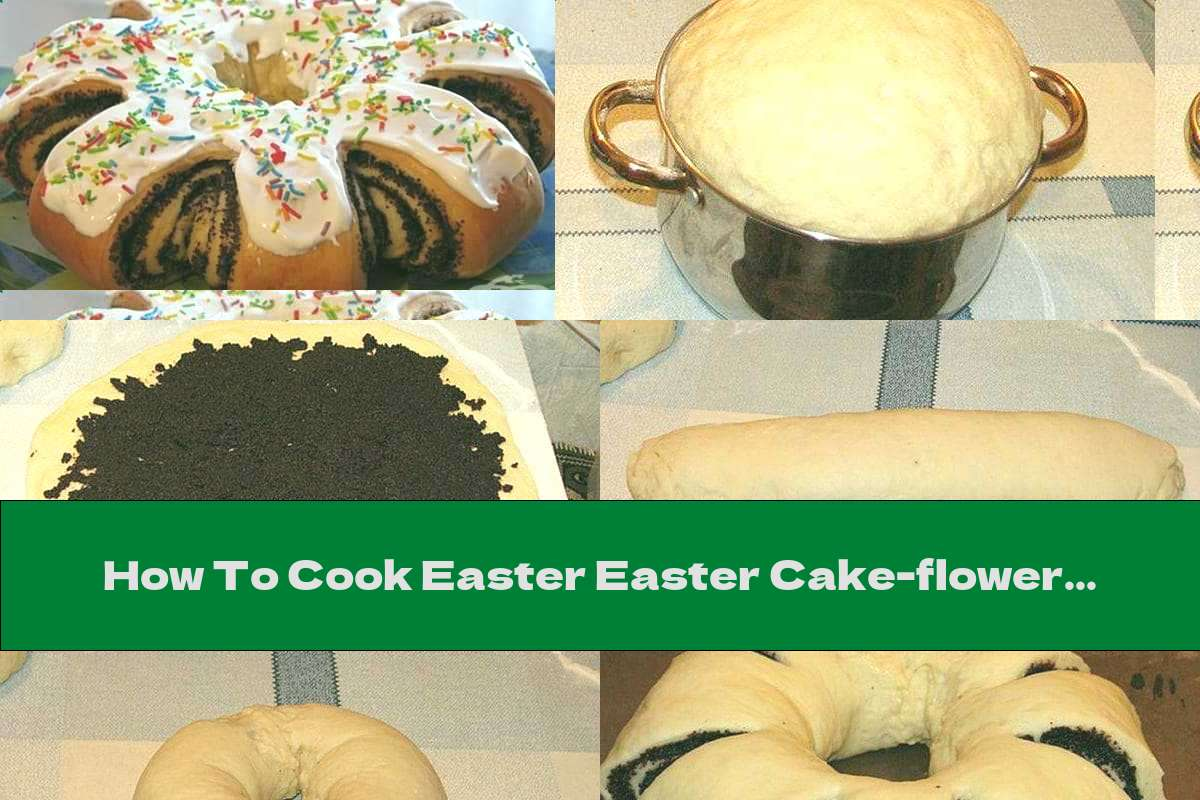 How To Cook Easter Easter Cake-flower With Poppy Seed Filling And Egg White Glaze - Recipe