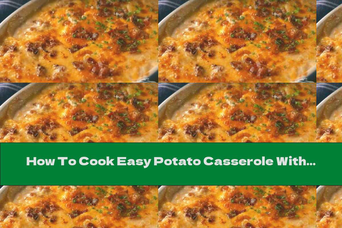 How To Cook Easy Potato Casserole With Bacon And Cheddar - Recipe