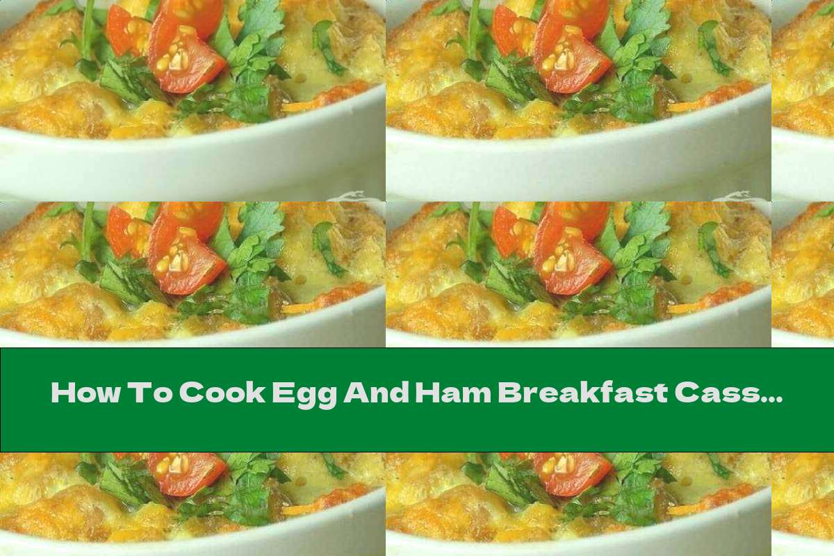 How To Cook Egg And Ham Breakfast Casserole - Recipe