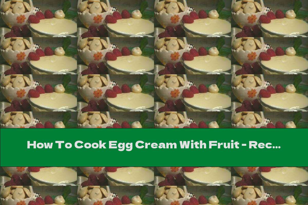 How To Cook Egg Cream With Fruit - Recipe