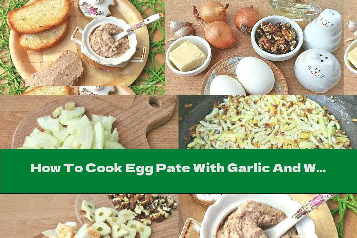 How To Cook Egg Pate With Garlic And Walnuts - Recipe