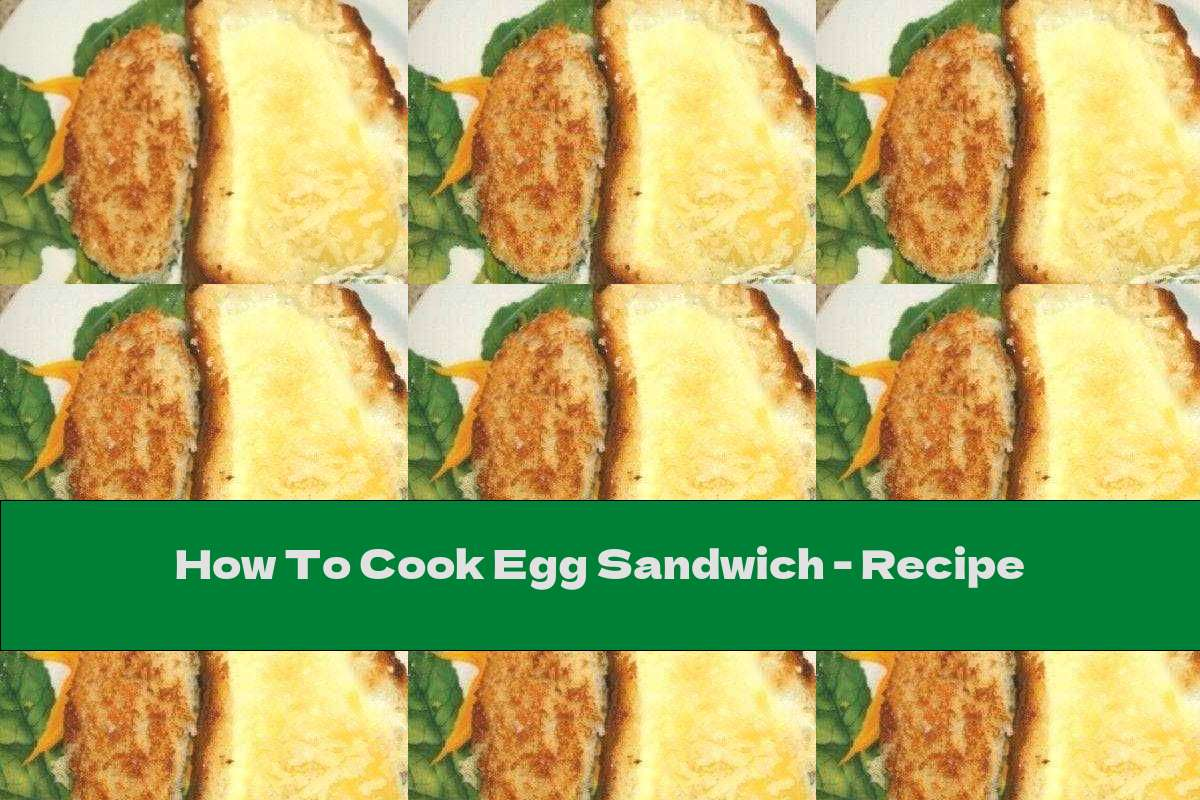 How To Cook Egg Sandwich - Recipe