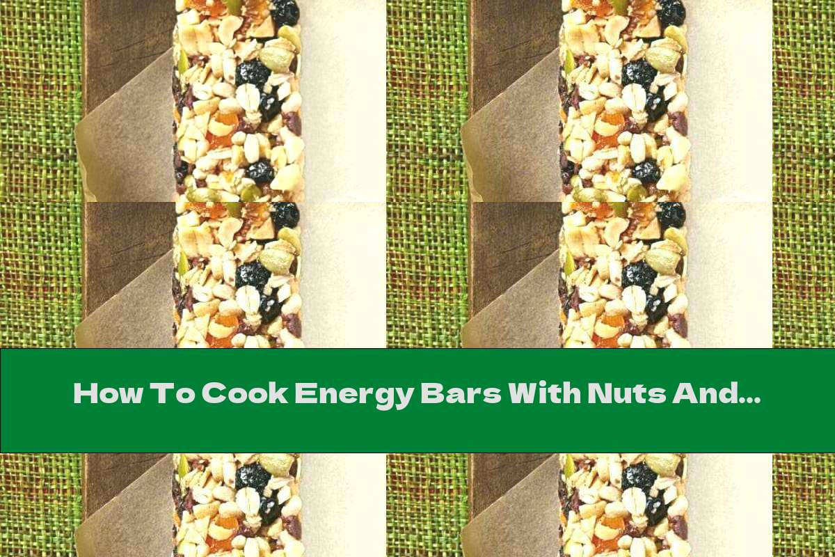 How To Cook Energy Bars With Nuts And Dried Fruits - Recipe