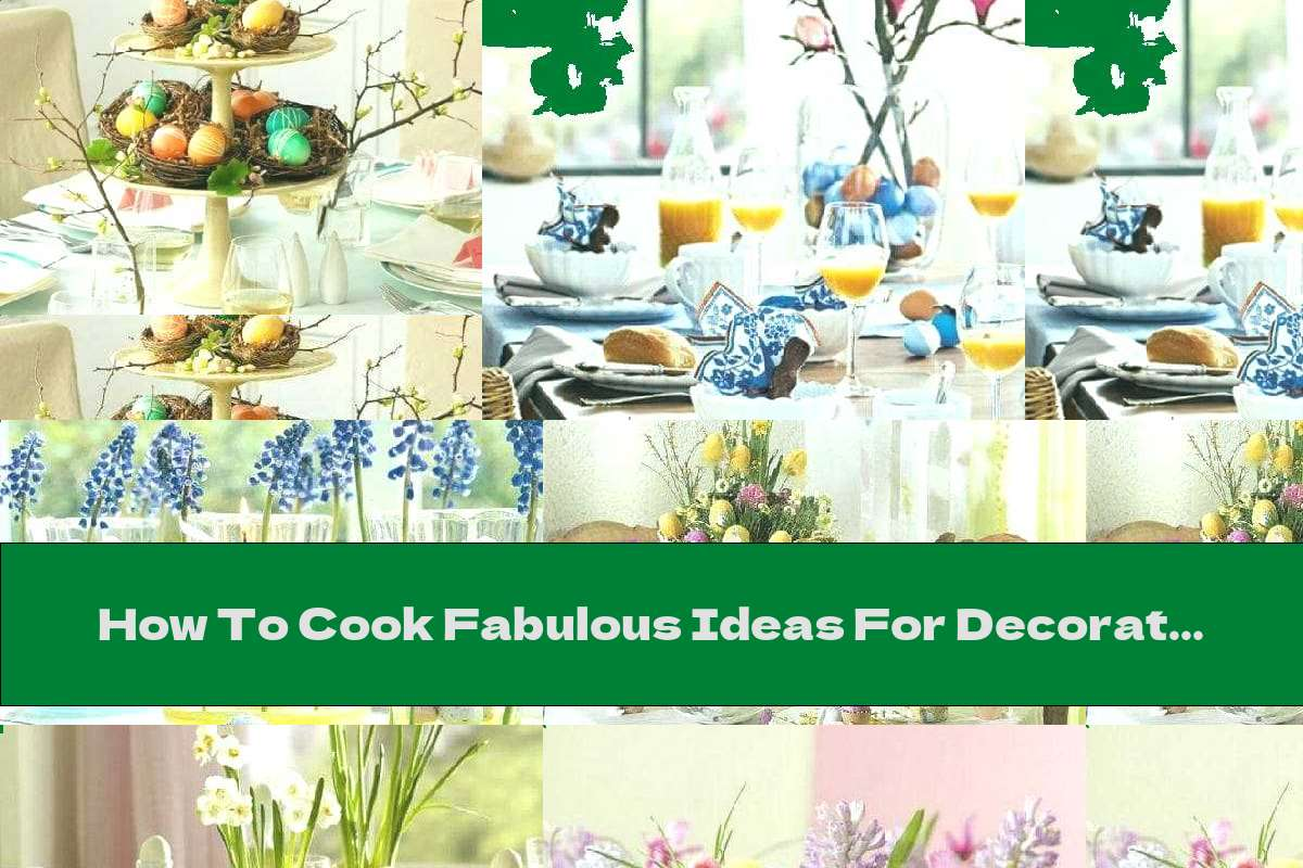 How To Cook Fabulous Ideas For Decorating The Easter Table - Recipe