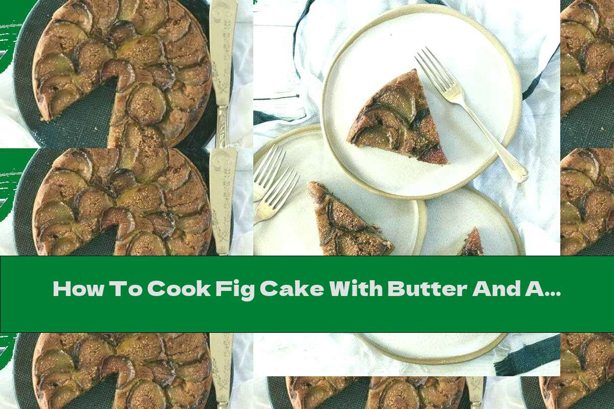 How To Cook Fig Cake With Butter And Almond Flour - Recipe
