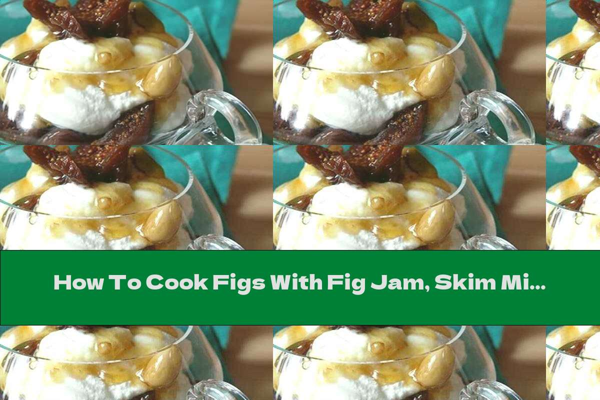 How To Cook Figs With Fig Jam, Skim Milk, Almonds And Caramel - Recipe