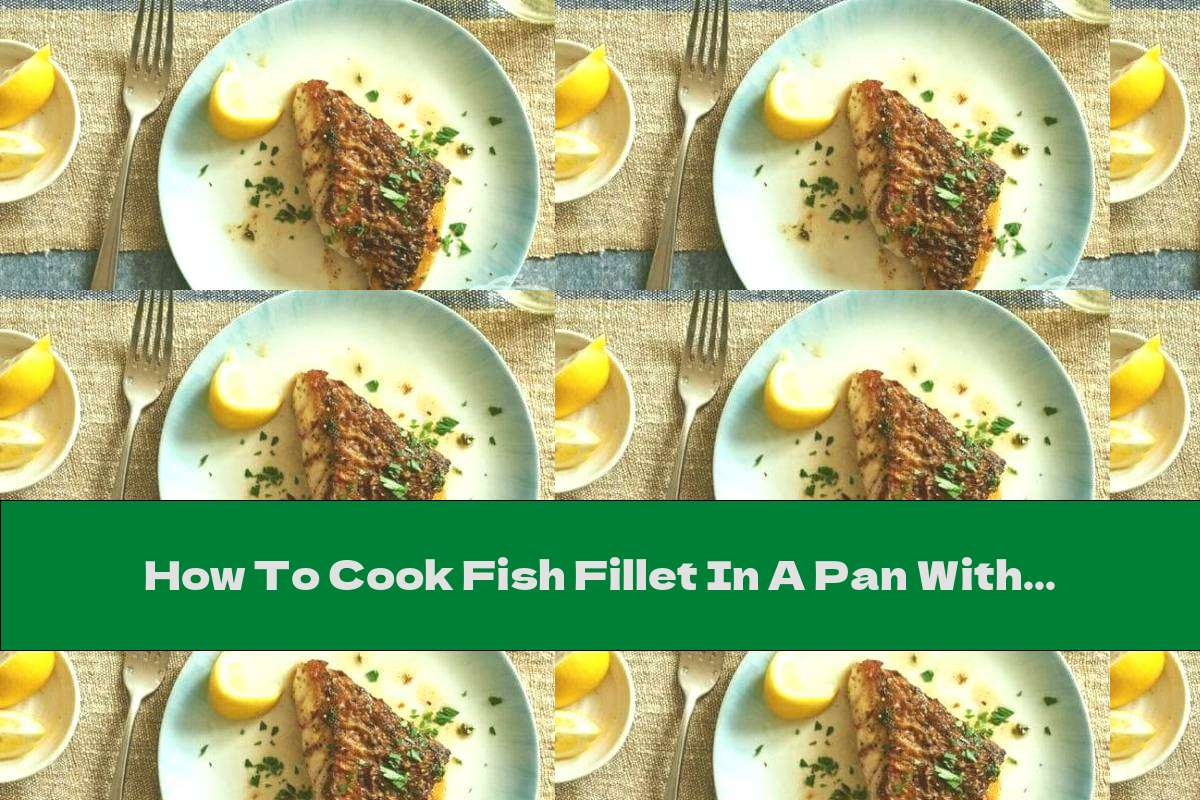 How To Cook Fish Fillet In A Pan With Butter And Herbs - Recipe