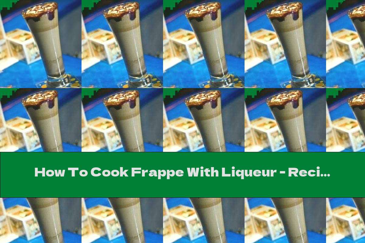 How To Cook Frappe With Liqueur - Recipe