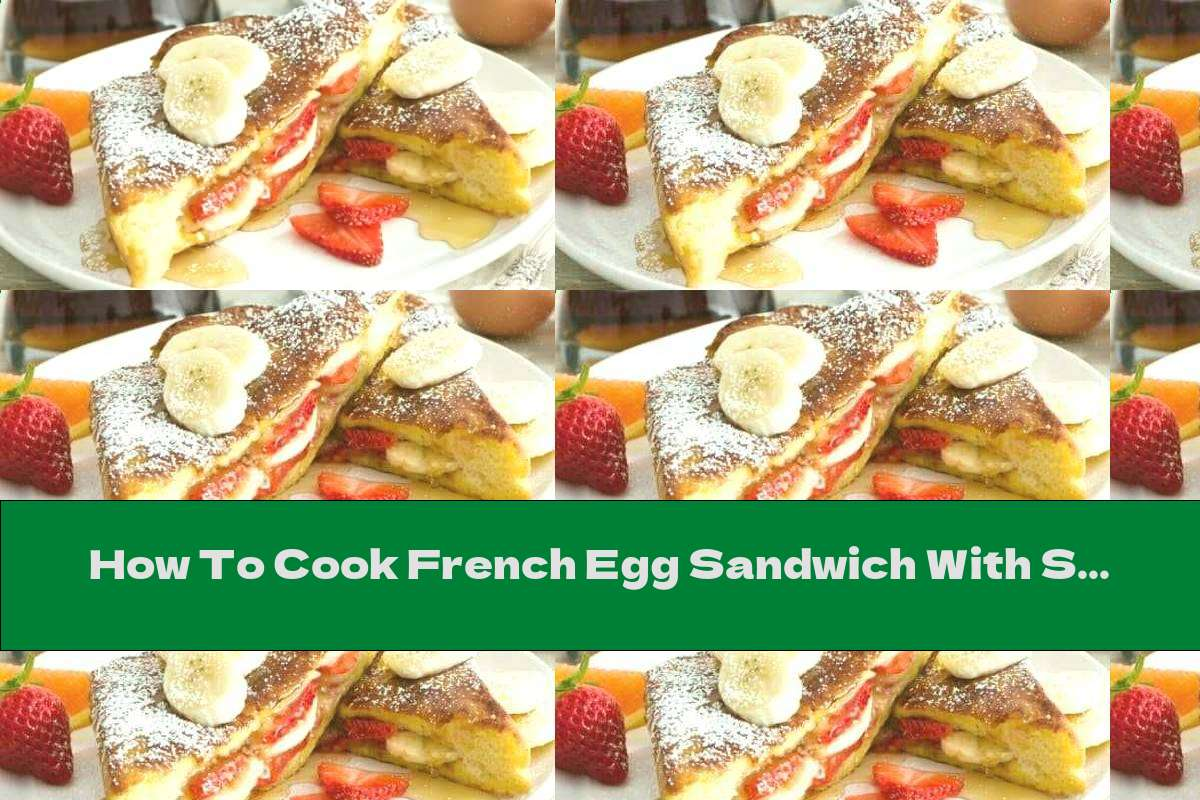 How To Cook French Egg Sandwich With Strawberries And Banana - Recipe