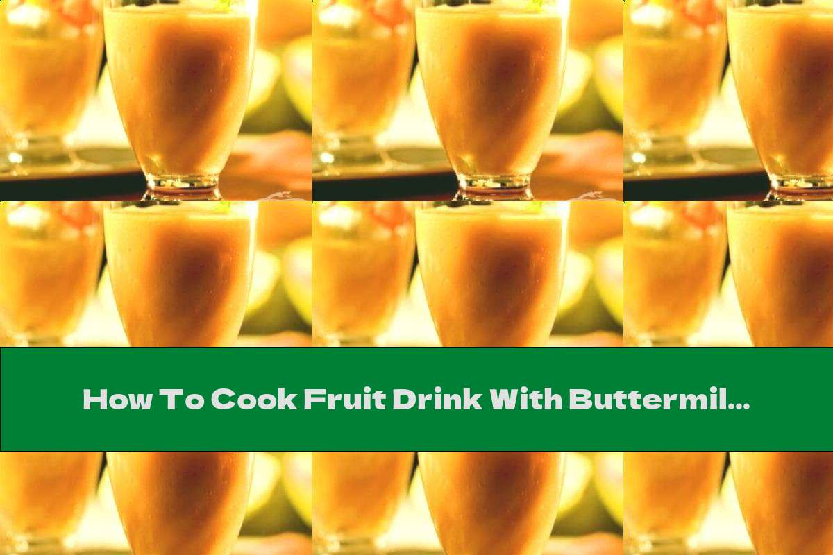 How To Cook Fruit Drink With Buttermilk - Recipe
