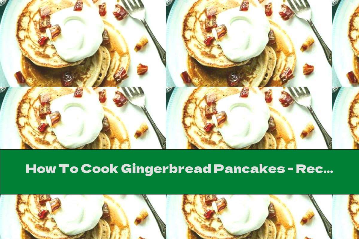 How To Cook Gingerbread Pancakes - Recipe