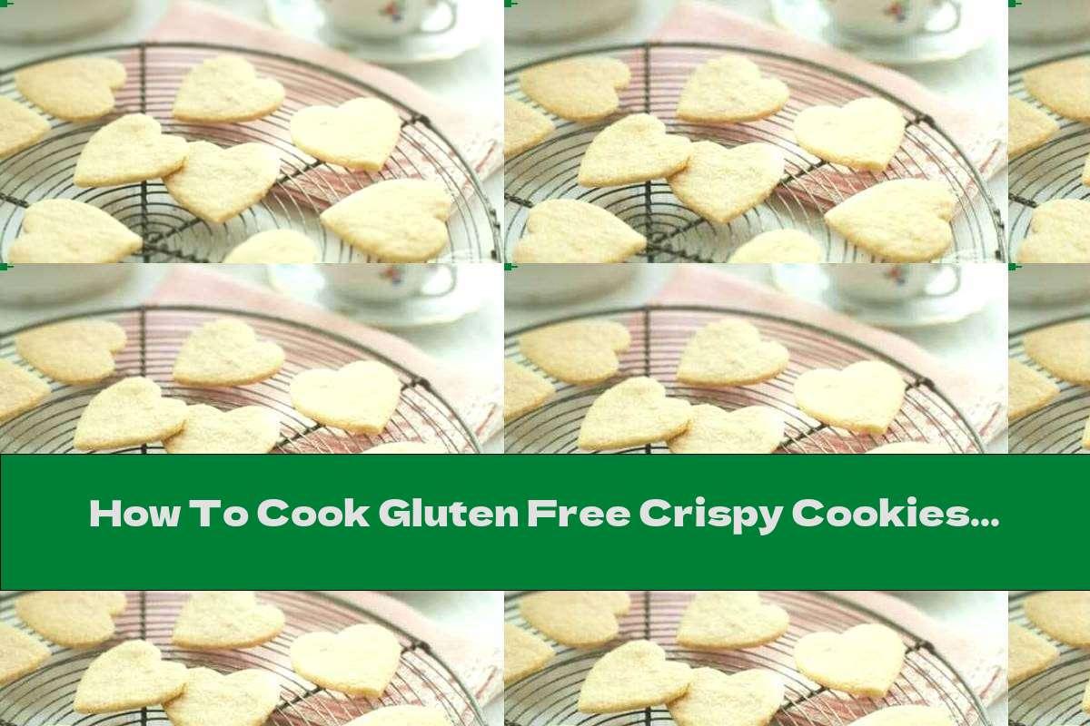 How To Cook Gluten Free Crispy Cookies - Recipe