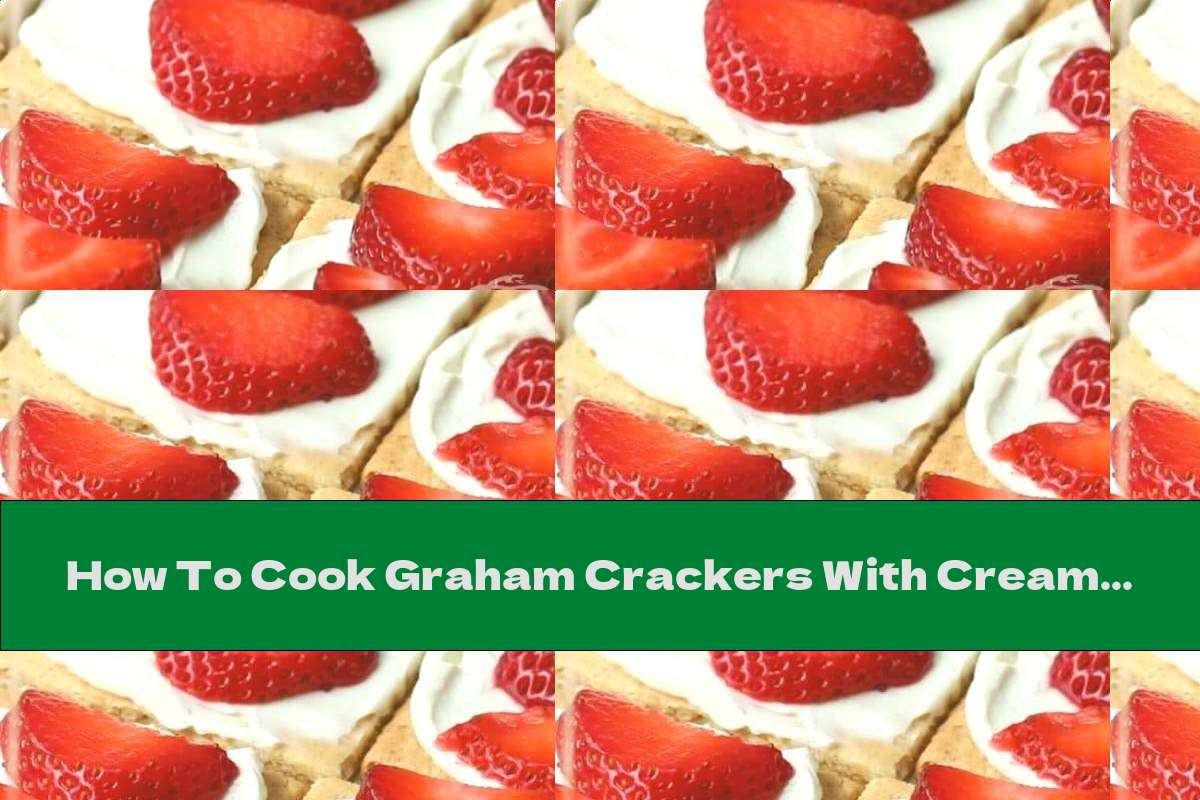 How To Cook Graham Crackers With Cream Cheese And Strawberries - Recipe