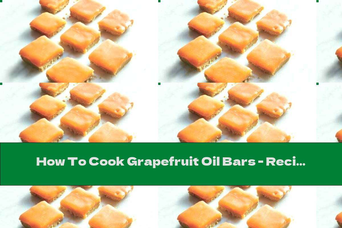 How To Cook Grapefruit Oil Bars - Recipe