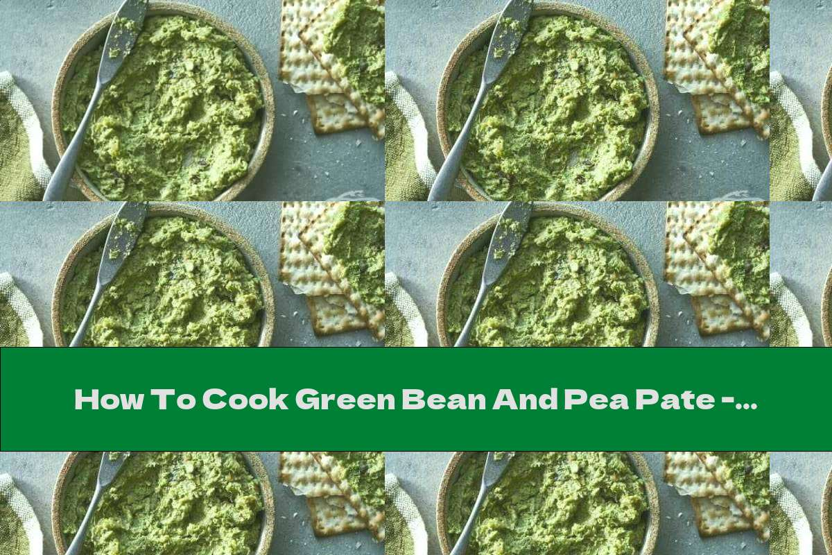 How To Cook Green Bean And Pea Pate - Recipe