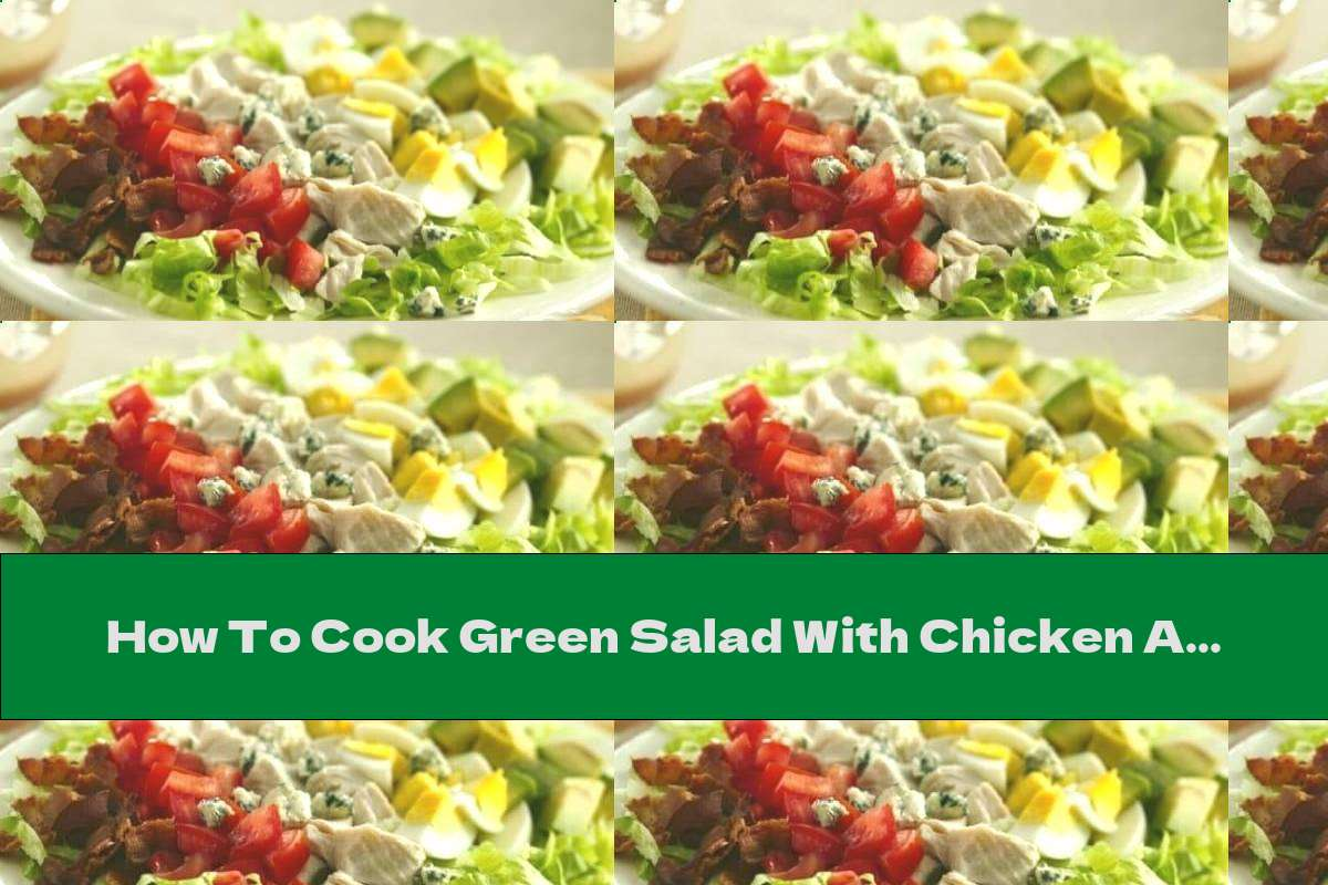 How To Cook Green Salad With Chicken And Lemon Dressing - Recipe