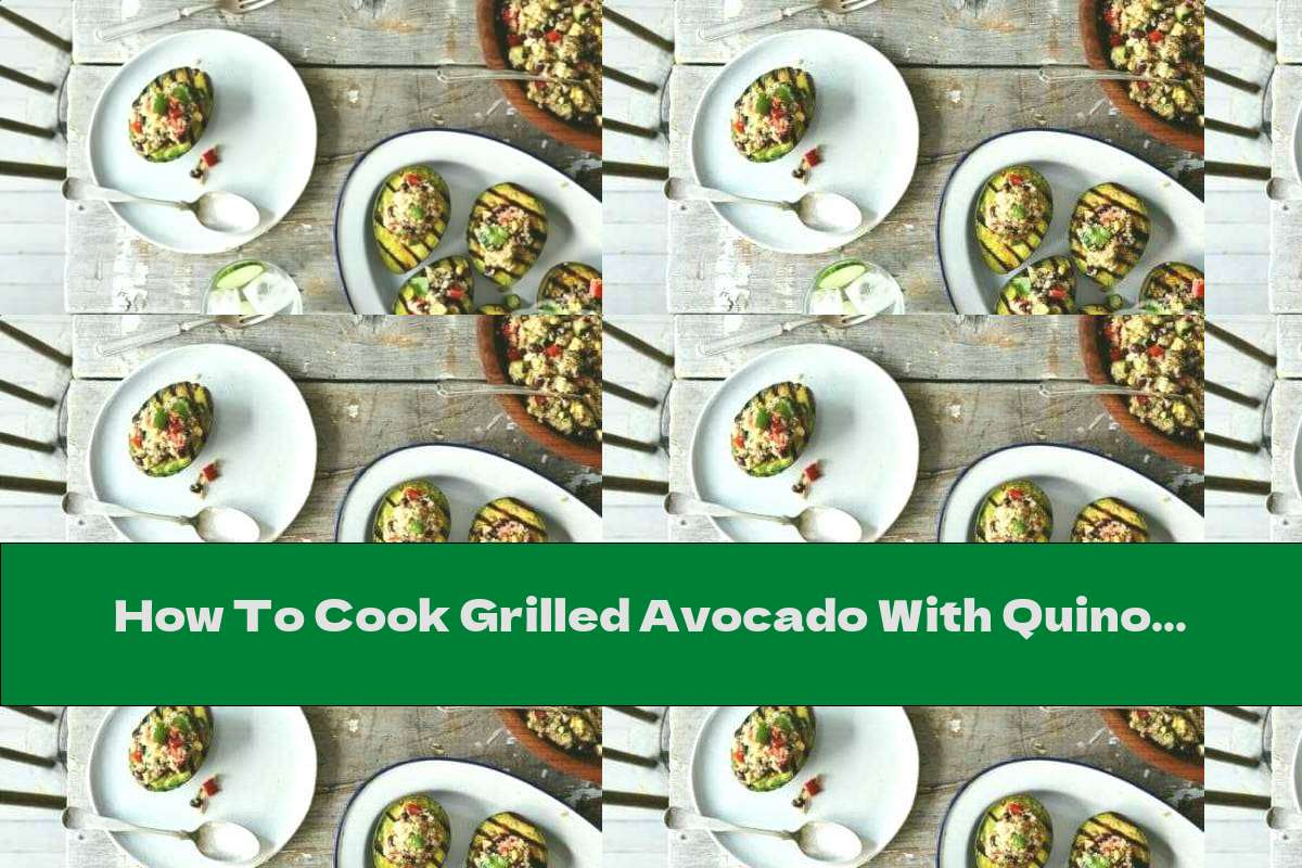 How To Cook Grilled Avocado With Quinoa Salad - Recipe