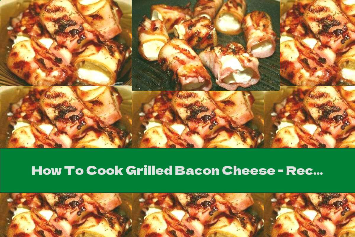 How To Cook Grilled Bacon Cheese - Recipe