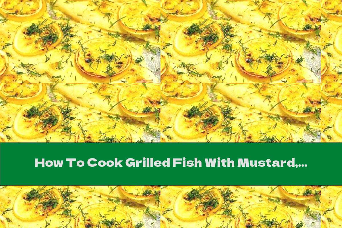 How To Cook Grilled Fish With Mustard, Garlic And Lemon - Recipe