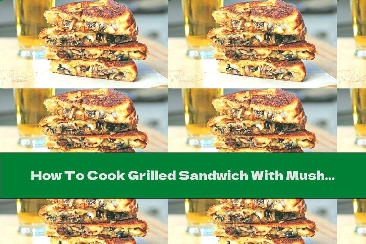 How To Cook Grilled Sandwich With Mushrooms, Onions And Cheese - Recipe