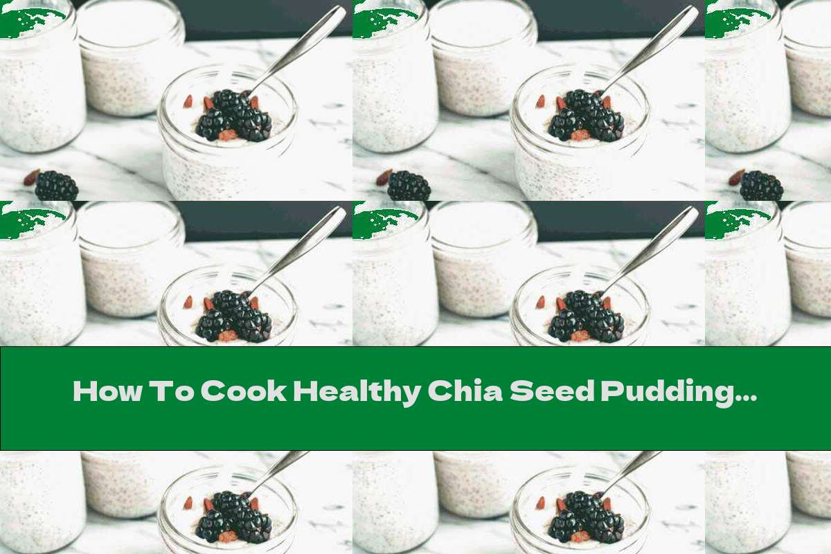 How To Cook Healthy Chia Seed Pudding - Recipe