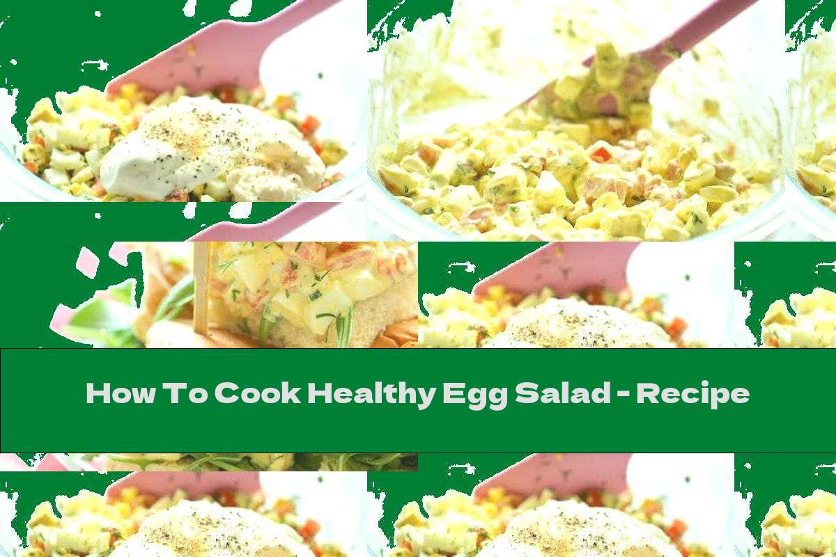 How To Cook Healthy Egg Salad - Recipe