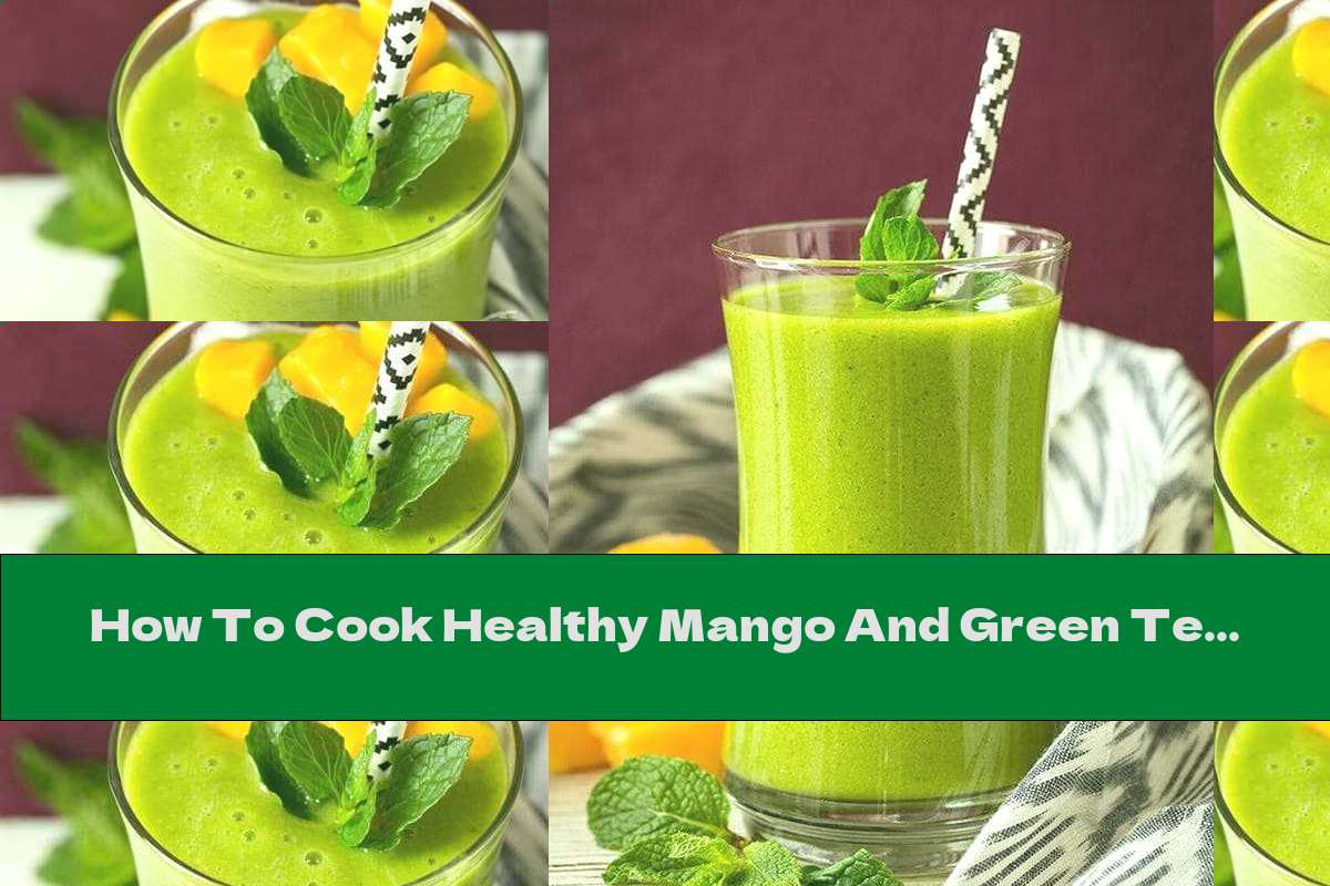 How To Cook Healthy Mango And Green Tea Smoothie - Recipe