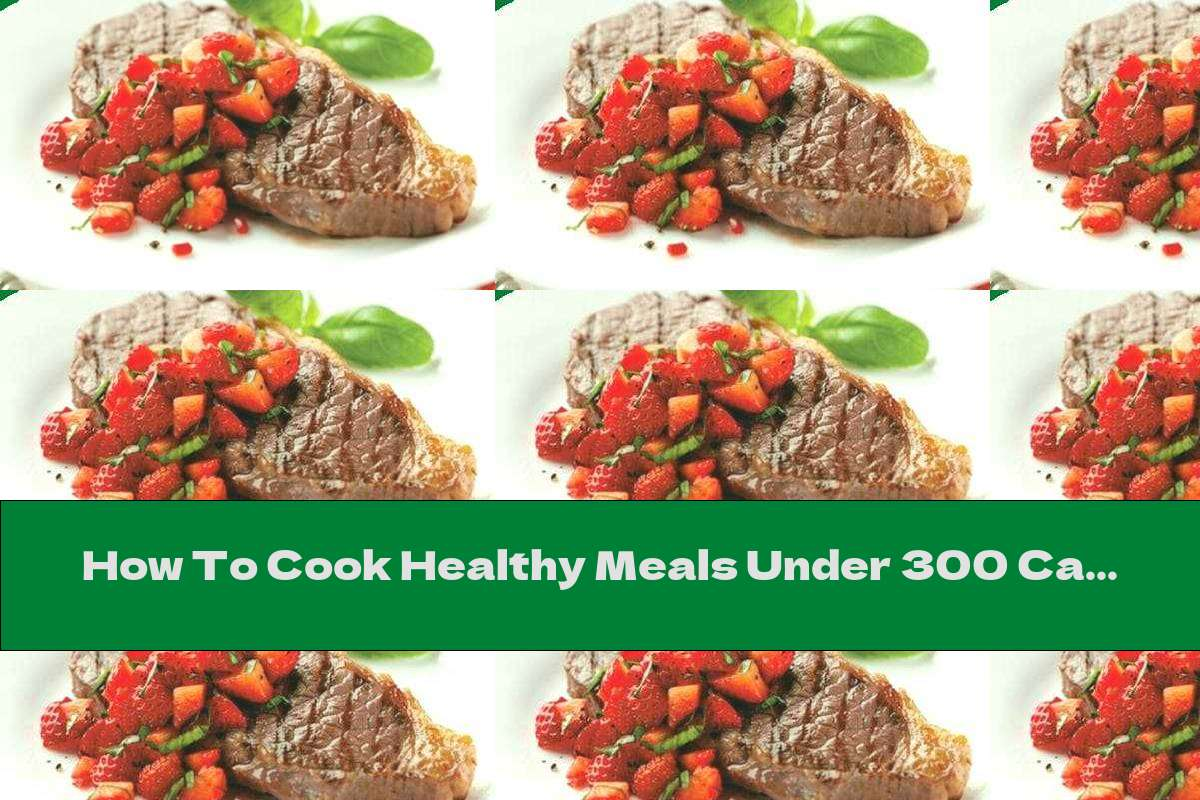 How To Cook Healthy Meals Under 300 Calories: Steaks With Strawberries And Chili - Recipe