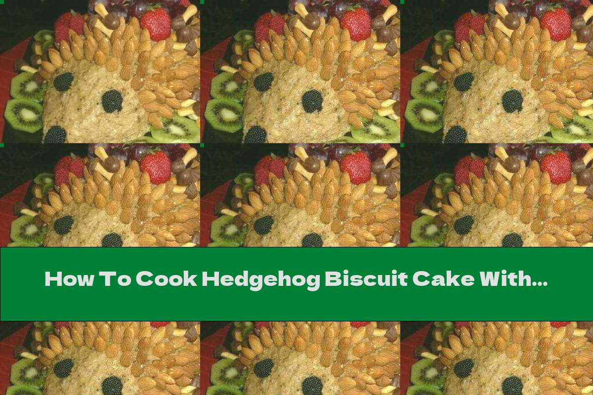 How To Cook Hedgehog Biscuit Cake With Fruits And Nuts - Recipe