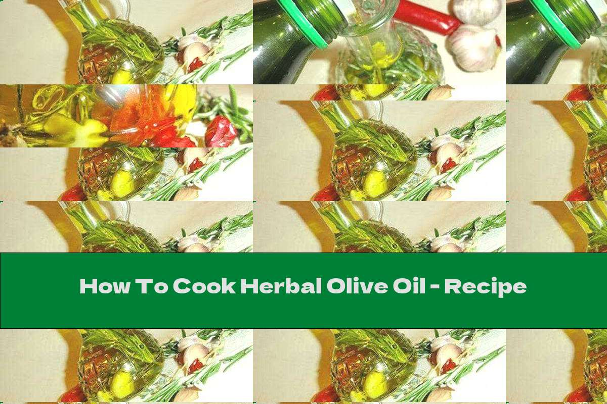 How To Cook Herbal Olive Oil - Recipe