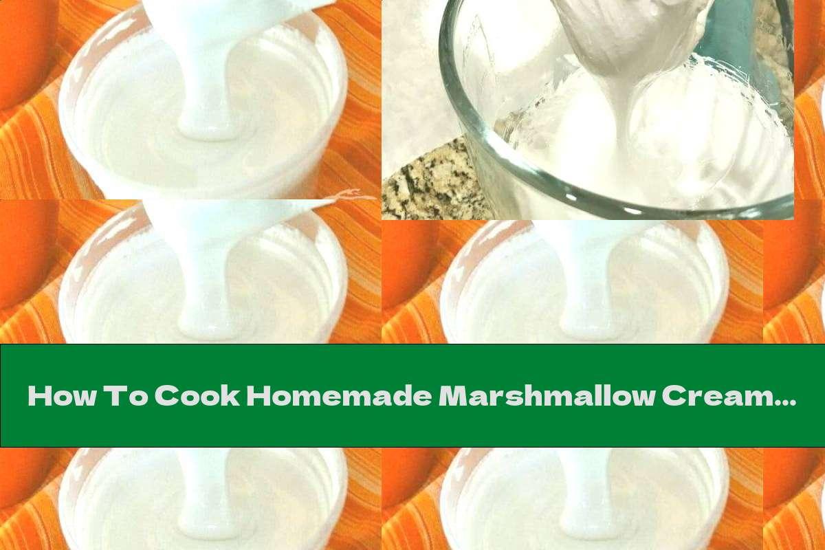 How To Cook Homemade Marshmallow Cream - Recipe
