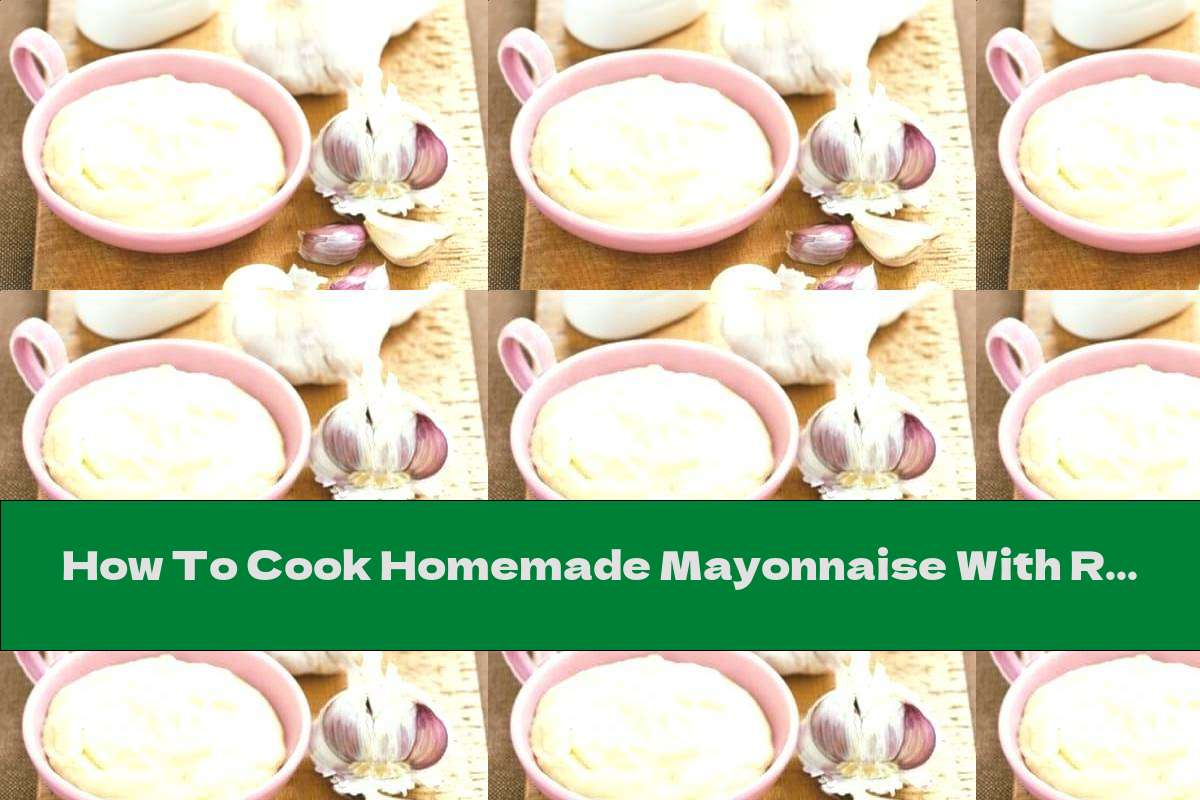 How To Cook Homemade Mayonnaise With Roasted Garlic - Recipe