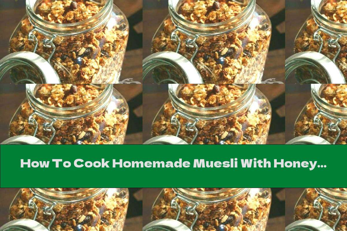 How To Cook Homemade Muesli With Honey, Cinnamon And Ginger - Recipe