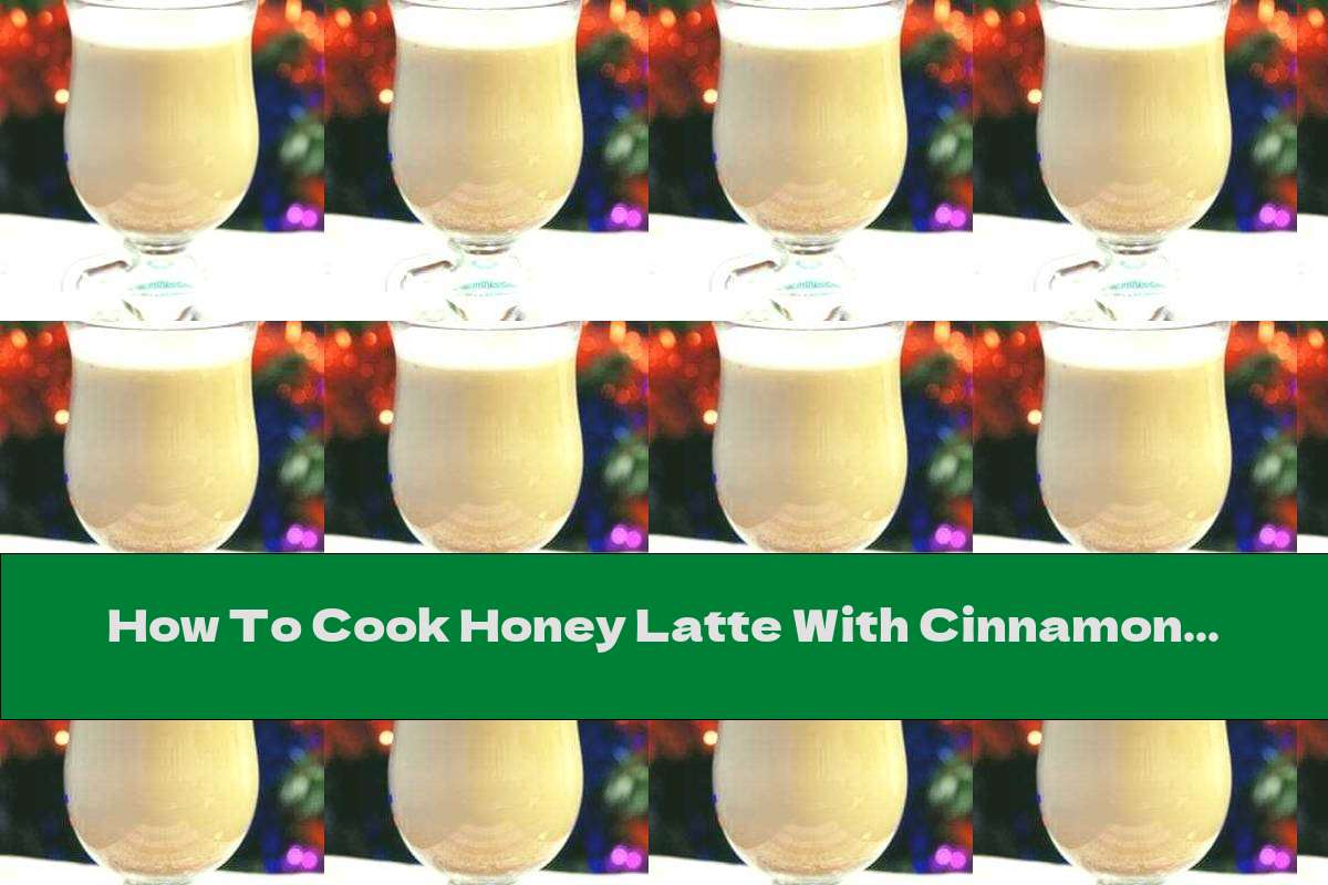 How To Cook Honey Latte With Cinnamon - Recipe