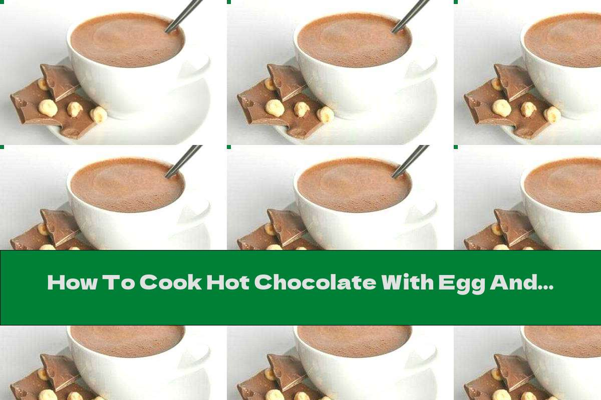 How To Cook Hot Chocolate With Egg And Cinnamon - Recipe